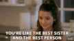 Youre Like The Best Sister And The Best Person GIF - YoureLikeTheBestSister AndTheBestPerson Sisters GIFs