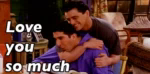 Love You So Much GIF - Friends Joey Ross GIFs