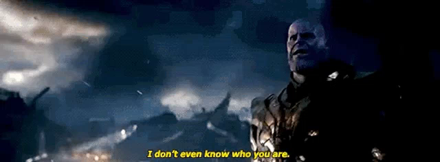 Idont Even Know Who You Are Thanos Gif Idontevenknowwhoyouare Thanos Avengersendgame Discover Share Gifs If you are looking for ransom, i can tell you i don't have money. idont even know who you are thanos gif idontevenknowwhoyouare thanos avengersendgame discover share gifs
