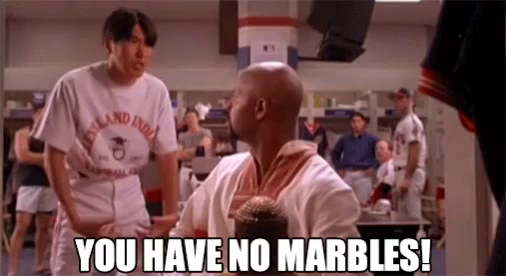 You Have No Marbles Gifs Tenor