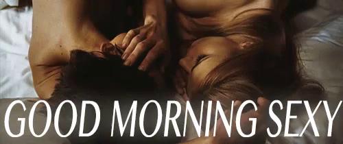 Sexy good morning pics