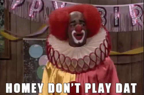 raw homey don't play dat gif clown inlivingcolor discover & share gifs